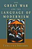 The Great War and the Language of Modernism, Vincent Sherry, 0195178181