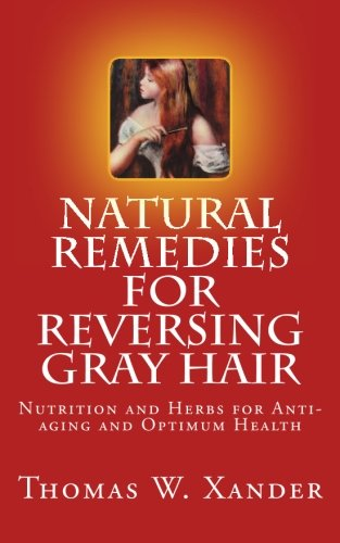41X%2BaBrKlZL - Natural Remedies for Reversing Gray Hair: Nutrition and Herbs for Anti-aging and Optimum Health