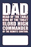 Dad - Head of the Table, King Of The Toilet and Lord High Commander of The Remote Control: Blank Lined Journal for Dads or Fathers to write dad stuff