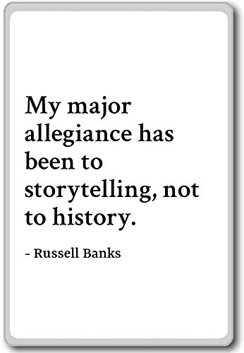 My Major Allegiance Has Been To Storytelling       Russell Banks   Quotes Fridge Magnet  White