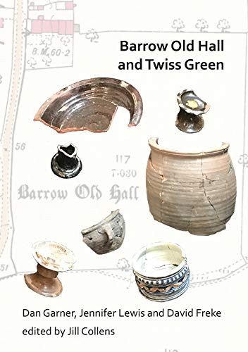 Barrow Old Hall and Twiss Green: Investigations of two sub-manorial estate centres within the townships of Bold and Culcheth in the Hundred of Warrington 1982-87