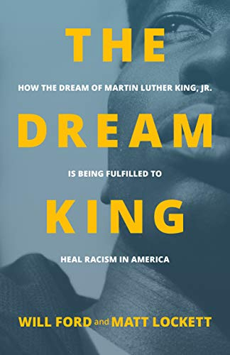 The Dream King: How the Dream of Martin Luther King, Jr. Is Being Fulfilled to Heal Racism in America