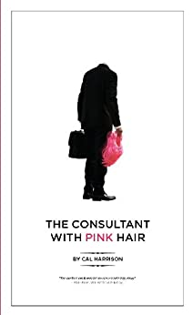 The Consultant with Pink Hair by [Harrison, Cal]