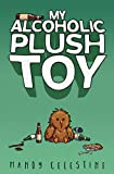 My Alcoholic Plush Toy (My Plush Toy Trilogy)