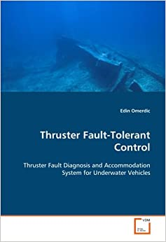 Book Thruster Fault-Tolerant Control: Thruster Fault Diagnosis and Accommodation System for Underwater Vehicles