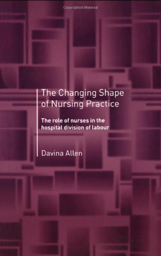 The Changing Shape of Nursing Practice: The Role of Nurses in the Hospital Division of Labour Pdf