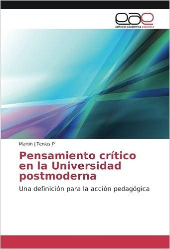 Pensamiento crítico en la Universidad postmoderna: Una definición para la acción pedagógica (Spanish Edition): Martín J Tenías P: 9786202107815: Amazon.com: ...