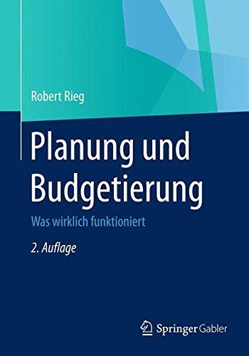 Planung und Budgetierung: Was wirklich funktioniert Taschenbuch – 16. Januar 2015 Robert Rieg Gabler Verlag 3834946281 Betriebswirtschaft