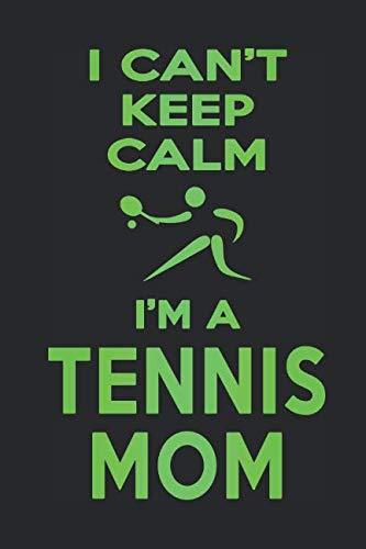 I Can't Keep Calm I'm A Tennis Mom