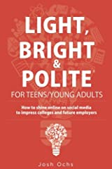Light, Bright and Polite for Teens/Young Adults: How to shine online on social media to impress colleges and future employers Paperback