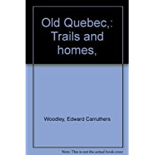 OLD QUEBEC Trails and Homes