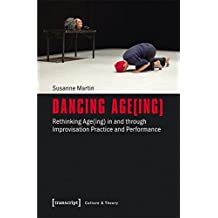 Dancing Age(ing): Rethinking Age(ing) in and through Improvisation Practice and Performance