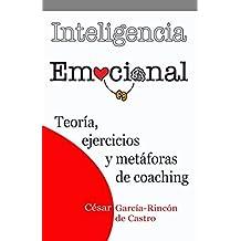 Inteligencia Emocional: Teoría, ejercicios y metáforas de coaching (Spanish Edition)