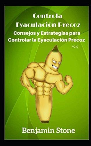 Controla  Eyaculacion Precoz: Consejos y Estrategias para Controlar la  Eyaculacion Precoz (Spanish Edition) [Benjamin Stone] (Tapa Blanda)