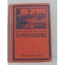 Encyclopédie par l'image -la photographie