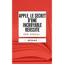 APPLE, LE SECRET D'UNE INCROYABLE REUSSITE: Résumé en Français (French Edition)