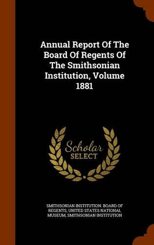 Annual Report Of The Board Of Regents Of The Smithsonian Institution, Volume 1881 ebook