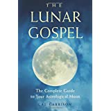 The Lunar Gospel: The Complete Guide to Your Astrological Moon