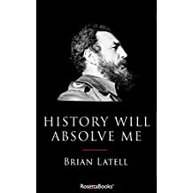 History Will Absolve Me: Fidel Castro: Life and Legacy (Kindle Single)