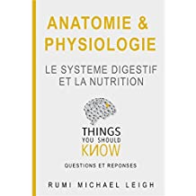 "Anatomie et physiologie ""le système digestif et la nutrition"": Things you should know (Questions and Answers) (French Edition)"