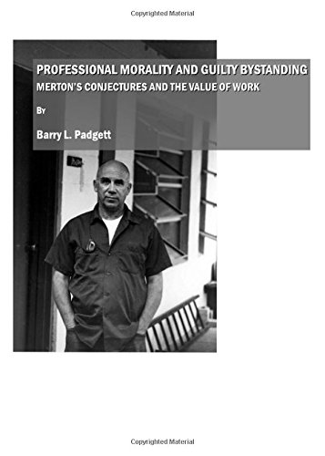 Professional Morality and Guilty Bystanding: Mertons Conjectures and the Value of Work
