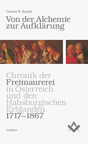 Von der Alchemie zur Aufklärung: Chronik der Freimaurerei in Österreich und den Habsburgischen Erblanden 1717-1867