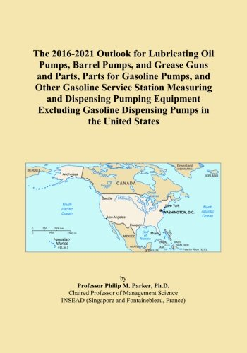 The 2016-2021 Outlook for Lubricating Oil Pumps, Barrel Pumps, and Grease Guns and Parts, Parts for Gasoline Pumps, and Other Gasoline Service Station ... Dispensing Pumps in the United States