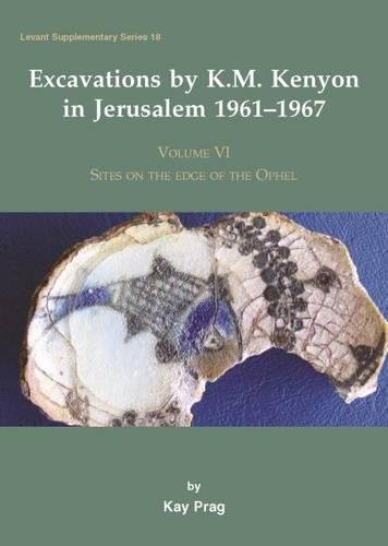 Excavations by K. M. Kenyon in Jerusalem 1961-1967 Volume VI: Sites on the Edge of the Ophel (Levant Supplementary Series)
