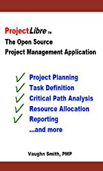 ProjectLibre - The Open Source Project Management Application (ProjectLibre User Reference Book 1) (English Edition)