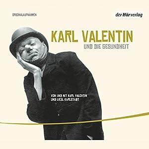 Karl Valentin und die Gesundheit (Valentin-Edition 2) Hörspiel