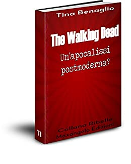 The Walking Dead: Un'apocalissi postmoderna? (Collana Ribelle Vol. 11) (Italian Edition)