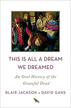 This Is All a Dream We Dreamed: An Oral History of the Grateful Dead by [Jackson, Blair, Gans, David]