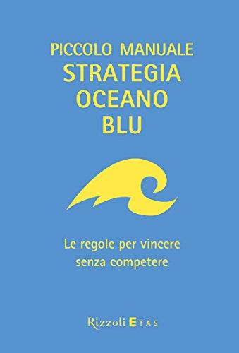 Amazon.com: Piccolo manuale Strategia Oceano Blu: Le regole ...