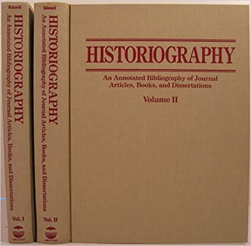 Historiography: An Annotated Bibliography of Journal Articles, Books and Dissertations (Clio Bibliography Series)