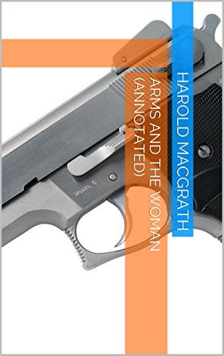 Arms And The Woman Annotated Kindle Edition By Harold Macgrath