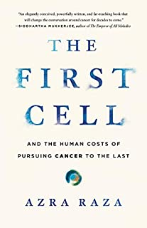 Book Cover: The First Cell: And the Human Costs of Pursuing Cancer to the Last