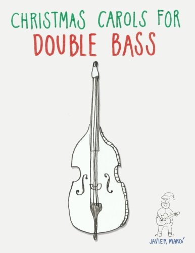Christmas Carols for Double Bass: Easy Songs in First Position! Christmas Bass