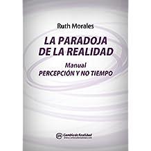 LA PARADOJA DE LA REALIDAD. Manual Percepción y No Tiempo (Spanish Edition)