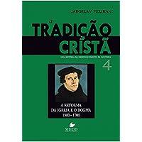 A Tradição Cristã. A Reforma da Igreja e o Dogma. 1300-1700 - Volume 4