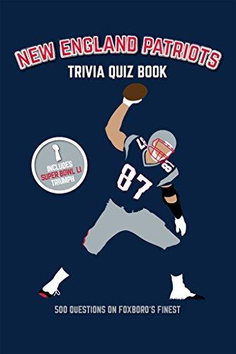New England Patriots Trivia Quiz Book: 500 Questions on Foxboro's Finest (New Trivia)