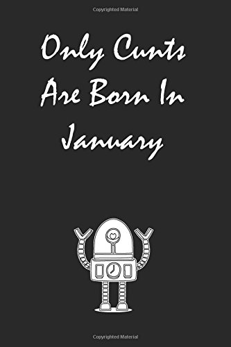 Only Cunts are Born in January: Lined notebook pdf epub