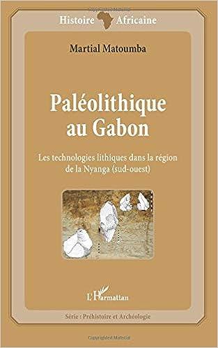 Paléolithique au Gabon: Les technologies lithiques dans la région de la Nyanga (sud-ouest) (French Edition): Martial Matoumba: 9782343016450: Amazon.com: ...