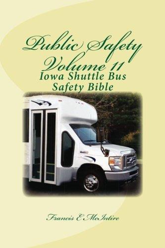 PublicSafety Vol11 Iowa Shuttle Bus Safety Bible: Vol11 Iowa Shuttle Bus Safety Bible (Volume 11)