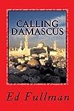 Calling Damascus, Ed Fullman, 1419669605