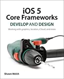 iOS 5 Core Frameworks: Develop and