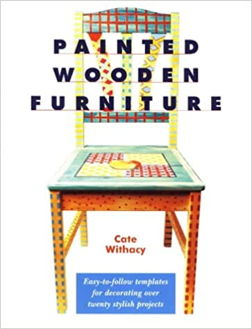 Painted Wooden Furniture Easy To Follow Templates For Decorating Over 20 Stylish Projects Cate Withacy 9780873415392 Amazon Com Books