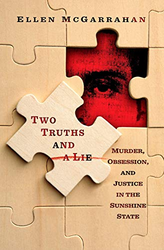 Book Cover: Two Truths and a Lie: Murder, Obsession, and Justice in the Sunshine State