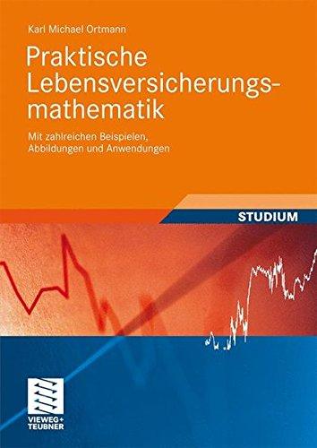 Praktische Lebensversicherungsmathematik: Mit Zahlreichen Beispielen, Abbildungen und Anwendungen (Studienbücher Wirtschaftsmathematik) (German Edition)