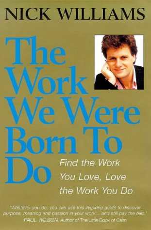 The Work We Were Born to Do: Find the Work You Love, Love the Work You Do