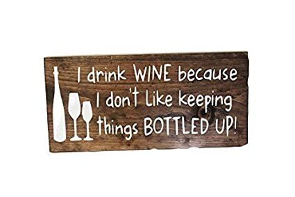 Amazon com: I Drink Wine Because I Hate Keeping Things Bottled Up